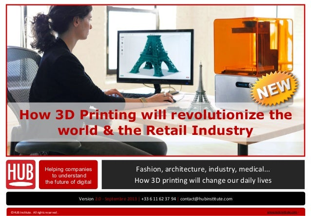 How 3D Printing will revolutionize the world & the Retail Industry Helping companies to understand the future of digital V...