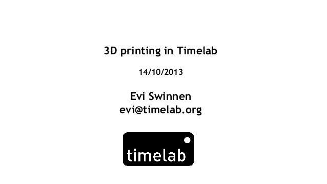 3D printing in Timelab 14/10/2013  Evi Swinnen evi@timelab.org