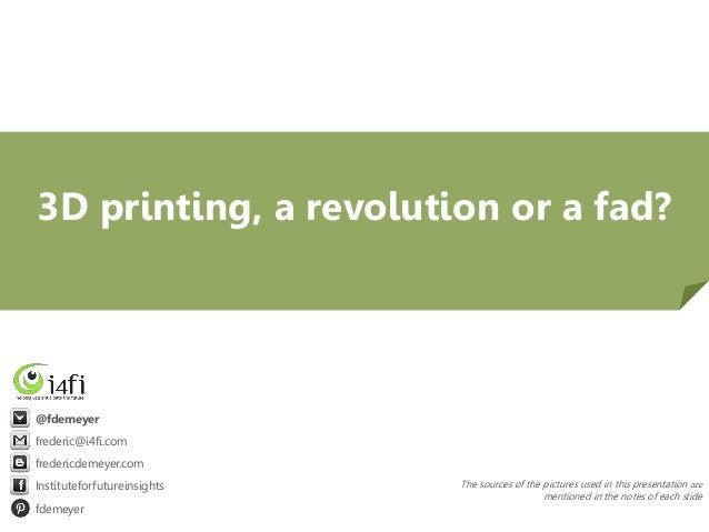 3D Printing: a Revolution or a Fad (Frederic De Meyer)