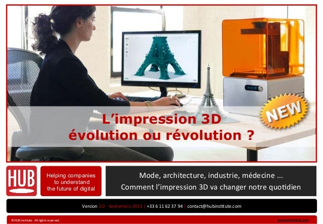 L'impression 3D évolution ou révolution ? Helping companies to understand the future of digital Version	   2.0	   -­‐	   S...