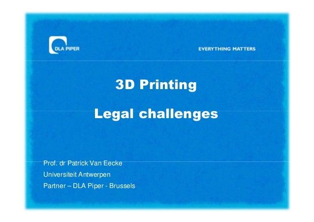 3D Printing Legal Challenges (Patrick Van Eecke DLA Piper, 14 Oct. 2013)