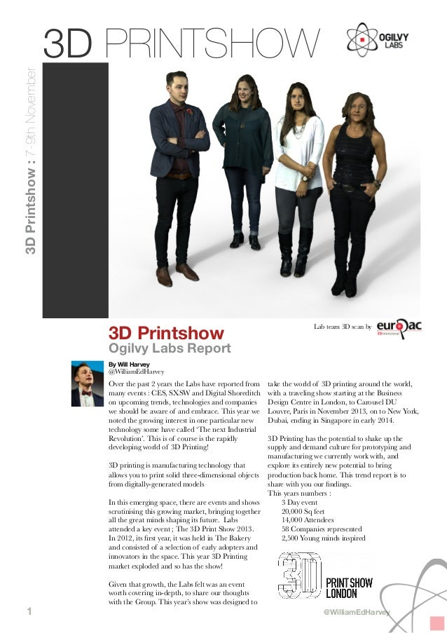 3D Printshow : 7-9th November  3D PRINTSHOW  3D Printshow  Lab team 3D scan by  Ogilvy Labs Report By Will Harvey  @Willia...
