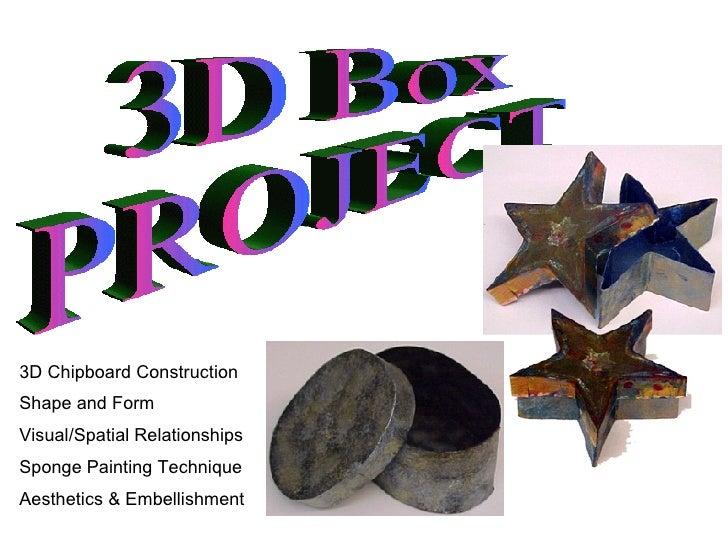3D Box PROJECT 3D Chipboard Construction Shape and Form Visual/Spatial Relationships Sponge Painting Technique Aesthetics ...