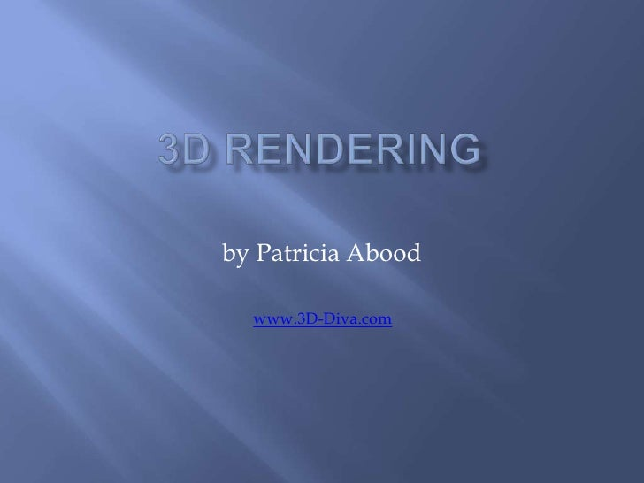 3D RENDERING<br />by Patricia Abood<br />www.3D-Diva.com<br />