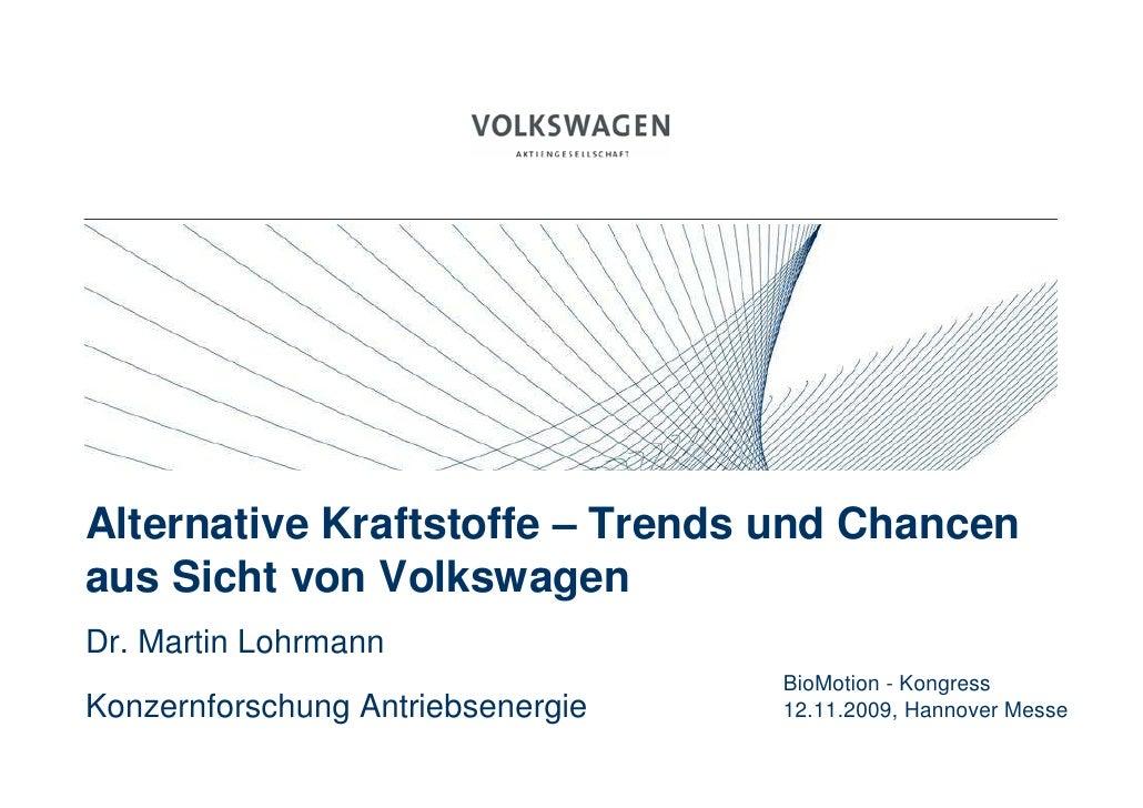 Alternative Kraftstoffe – Trends und Chancen aus Sicht von Volkswagen Dr. Martin Lohrmann                                 ...