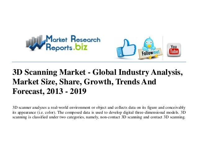 3D Scanning Market - Global Industry Analysis, Market Size, Share, Growth, Trends And Forecast, 2013 - 2019 3D scanner ana...