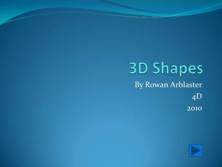 3D Shapes<br />By Rowan Arblaster<br />4D<br />2010<br />