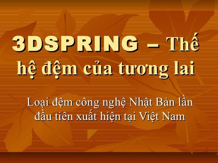 3DSPRING – Thếhệ đệm của tương lai Loại đệm công nghệ Nhật Bản lần  đầu tiên xuất hiện tại Việt Nam