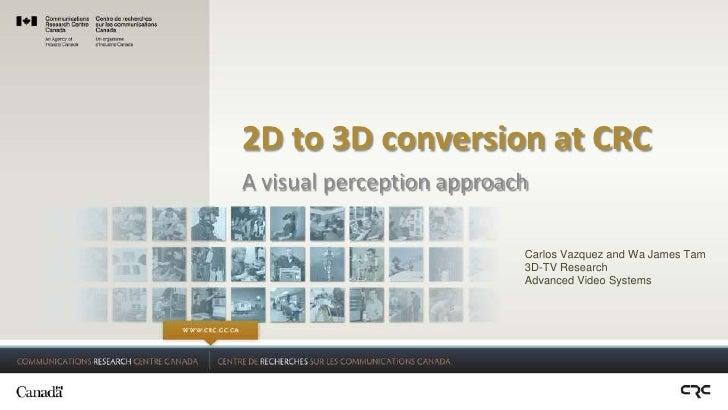 2D to 3D conversion at CRCA visual perception approach                           Carlos Vazquez and Wa James Tam          ...