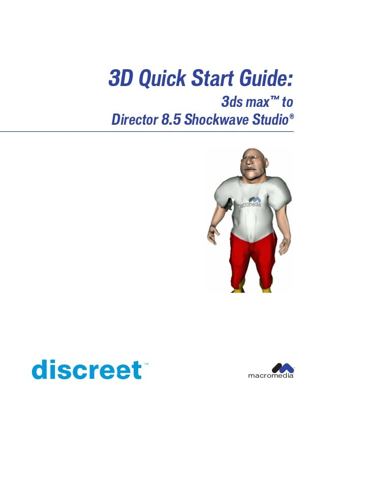 3D Quick Start Guide:                  3ds max™ toDirector 8.5 Shockwave Studio®                               ™          ...