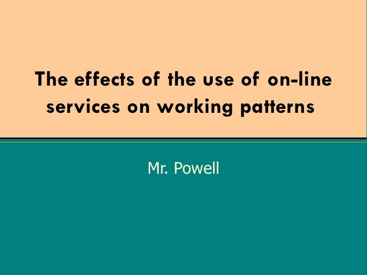 The effects of the use of on-line services on working patterns   Mr. Powell