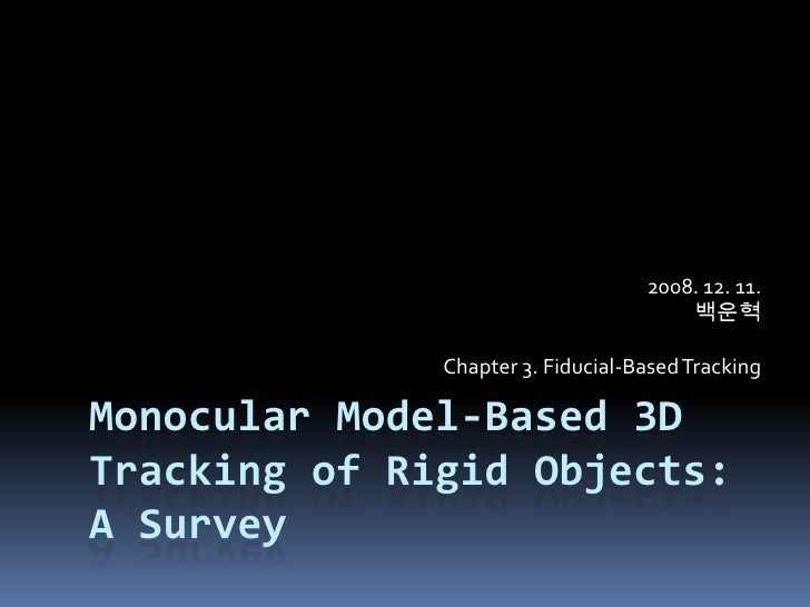 Monocular Model-Based 3D Tracking of Rigid Objects: A Survey<br />2008. 12. 11.백운혁<br />Chapter 3. Fiducial-Based Tracking...