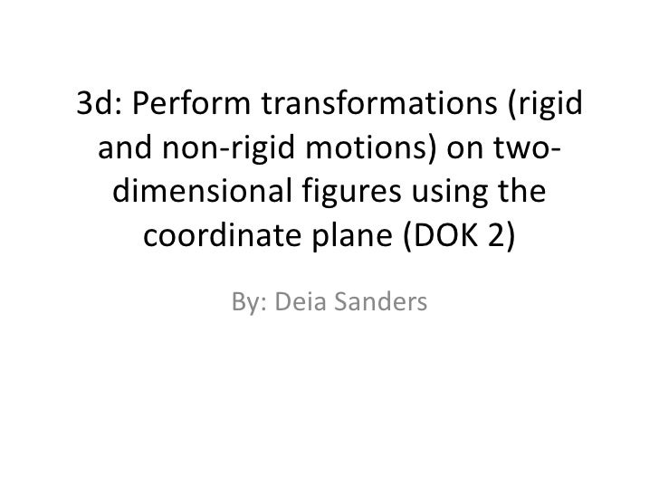 3d: Perform transformations (rigid and non-rigid motions) on two-dimensional figures using the coordinate plane (DOK 2)<br...