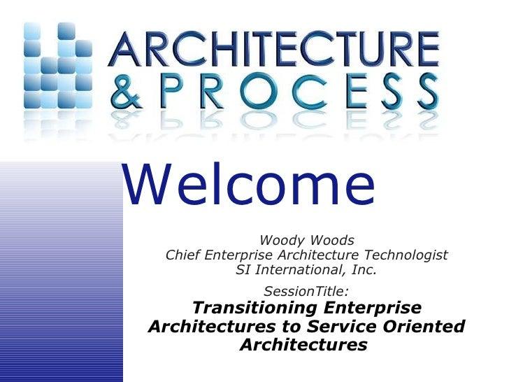 Woody Woods Chief Enterprise Architecture Technologist SI International, Inc. SessionTitle: Transitioning Enterprise Archi...