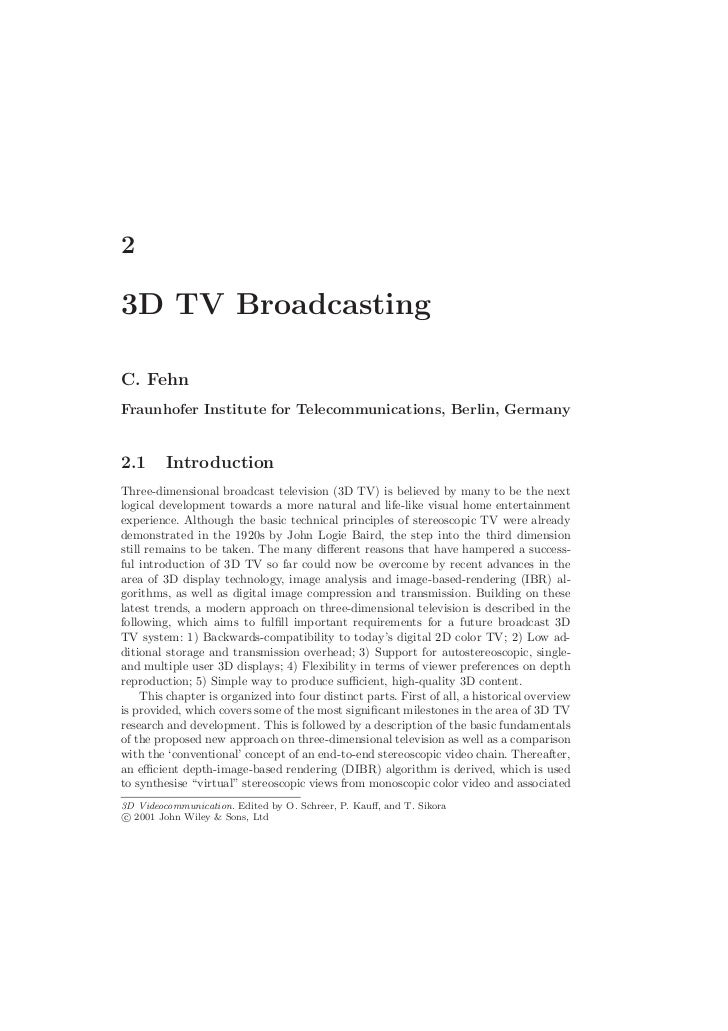 23D TV BroadcastingC. FehnFraunhofer Institute for Telecommunications, Berlin, Germany2.1      IntroductionThree-dimension...