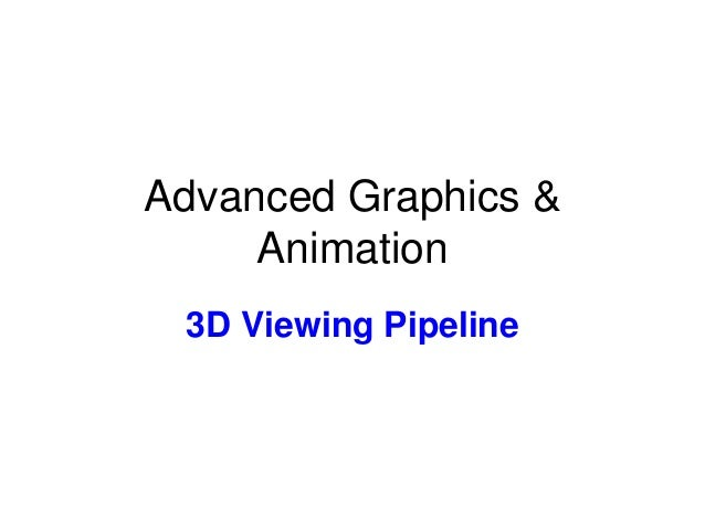 Advanced Graphics & Animation 3D Viewing Pipeline