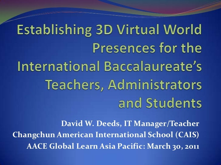 Establishing 3D Virtual World Presences for the International Baccalaureate's Teachers, Administrators and Students<br />D...