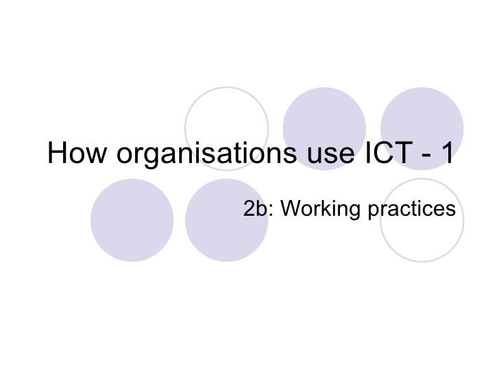 How organisations use ICT - 1 2b: Working practices