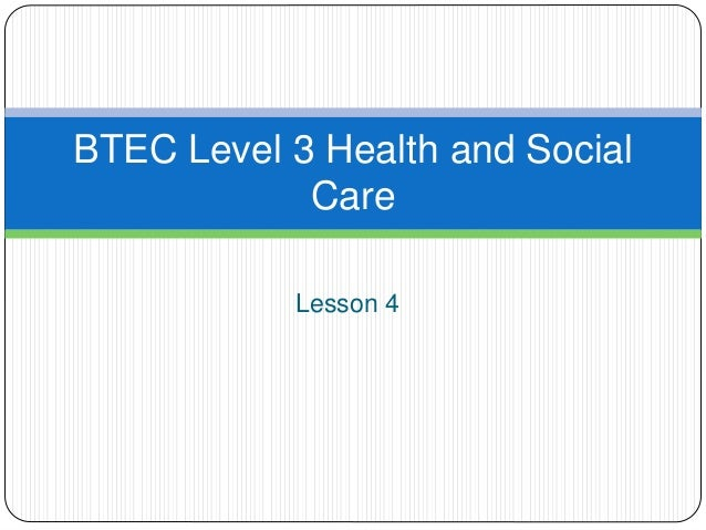 Lesson 4 BTEC Level 3 Health and Social Care
