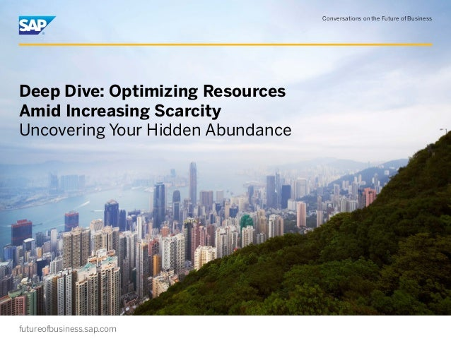 Conversations on the Future of Business  Deep Dive: Optimizing Resources Amid Increasing Scarcity Uncovering Your Hidden A...