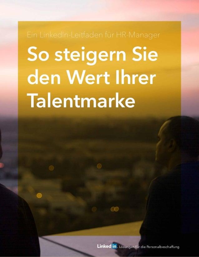 Inhalt › Kapitel › Thema   1 Lösungen für die Personalbeschaffung So steigern Sie den Wert Ihrer Talentmarke Ein LinkedIn-...
