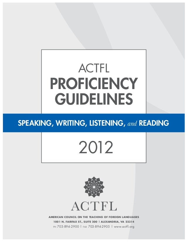ACTFL        Proficiency         GuidelinesSPEAKING, WRITING, LISTENING, and READING                           2012       ...