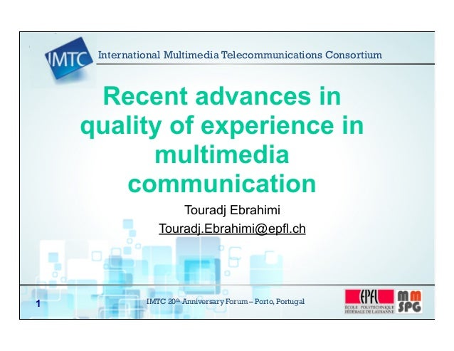 IMTC 20th Anniversary Forum – Porto, Portugal1 Recent advances in quality of experience in multimedia communication Tourad...