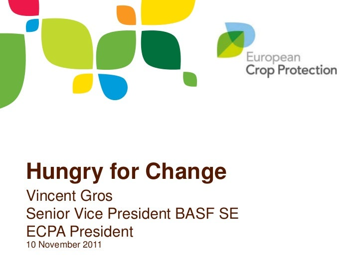 Hungry for ChangeVincent GrosSenior Vice President BASF SEECPA President10 November 2011