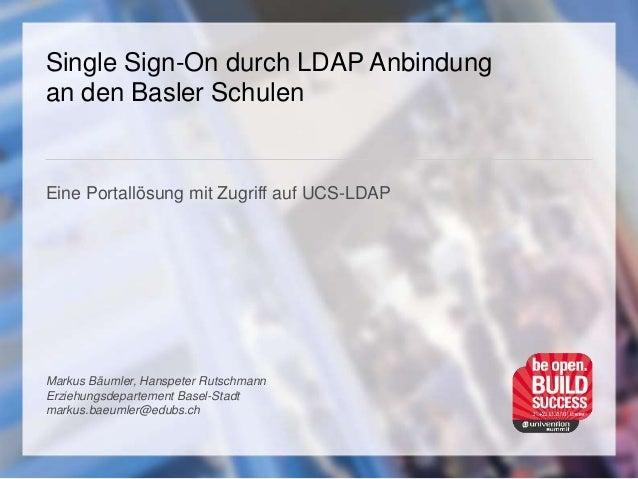 Single Sign-On durch LDAP Anbindung an den Basler Schulen Eine Portallösung mit Zugriff auf UCS-LDAP Markus Bäumler, Hansp...