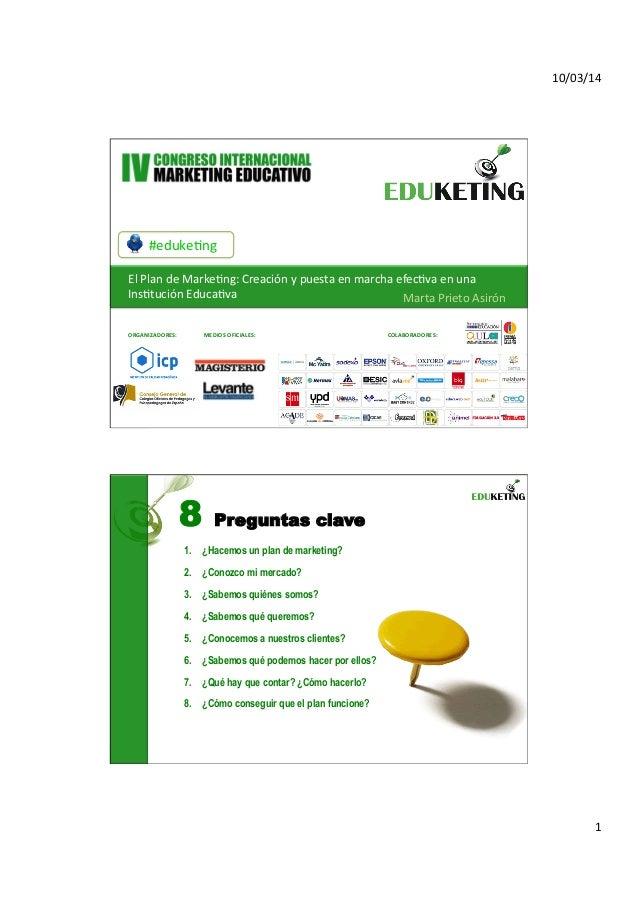 Eduketing 2014. El Plan de Marketing: creación y puesta en marcha efectiva en una Institución Educativa.Marta Prieto Asirón