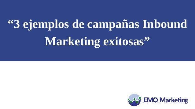 """""""3 ejemplos de campañas Inbound Marketing exitosas"""""""