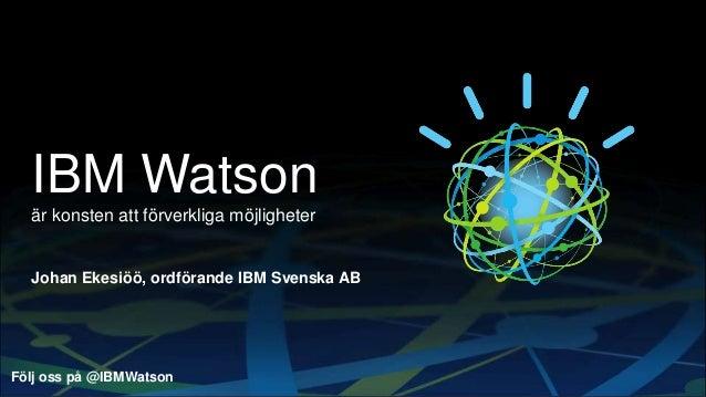 Watson lämnar Jeopardy och förverkligar verklighetens möjligheter - Smarter Business 2013