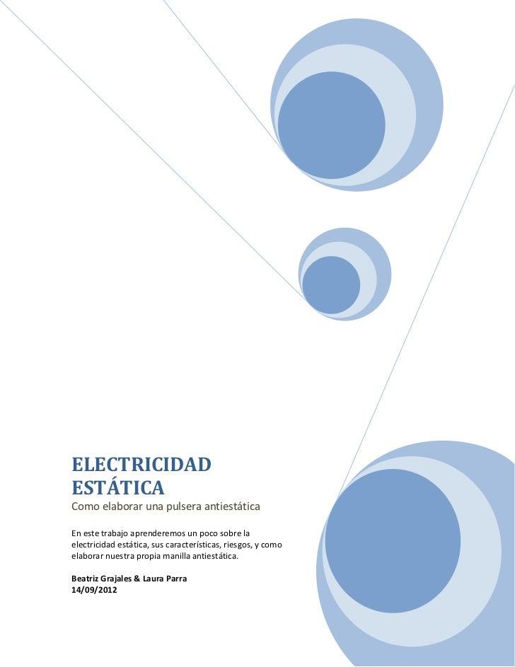 ELECTRICIDADESTÁTICAComo elaborar una pulsera antiestáticaEn este trabajo aprenderemos un poco sobre laelectricidad estáti...