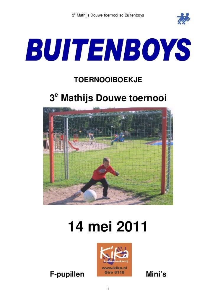 3e Mathijs Douwe toernooi sc Buitenboys       TOERNOOIBOEKJE e3 Mathijs Douwe toernooi     14 mei 2011F-pupillen          ...