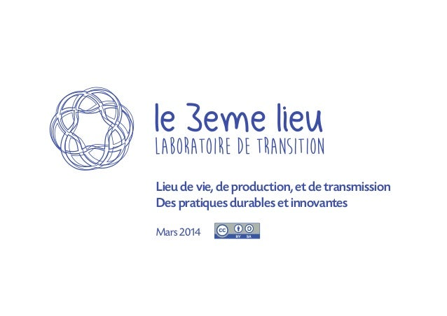 Lieu de vie, de production, et de transmission Des pratiques durables et innovantes Mars 2014