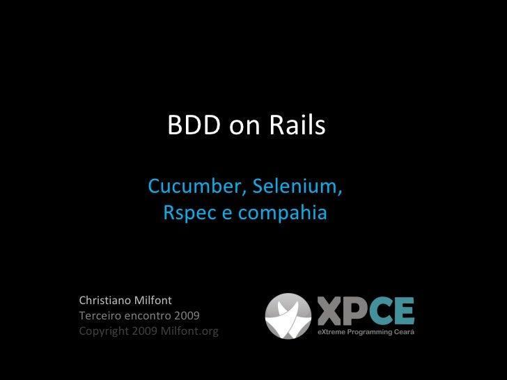 BDD on Rails Cucumber, Selenium, Rspec e compahia Christiano Milfont Terceiro encontro 2009 Copyright 2009 Milfont.org