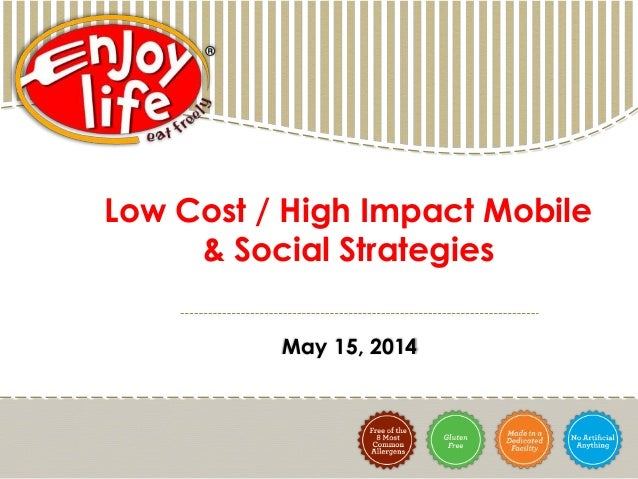 Low Cost / High Impact Mobile and Social Strategies (Joel Warady, Enjoy Life Foods)