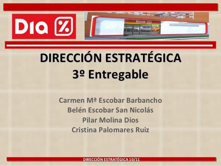 DIRECCIÓN ESTRATÉGICA 3º Entregable Carmen Mª Escobar Barbancho Belén Escobar San Nicolás Pilar Molina Dios Cristina Palom...