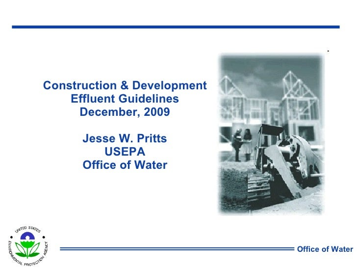 Construction & Development Effluent Guidelines December, 2009 Jesse W. Pritts USEPA Office of Water