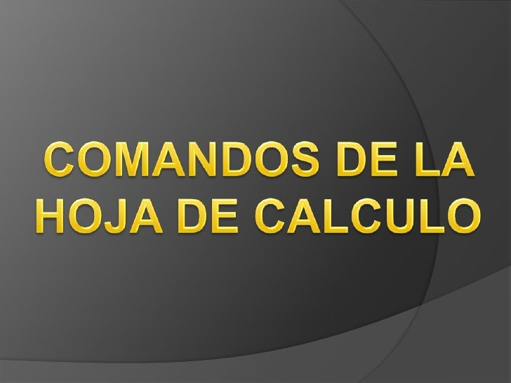 COMANDOS DE LA <br />HOJA DE CALCULO<br />