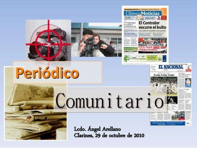 Comunitario Periódico Clarines, 29 de octubre de 2010 Lcdo. Ángel Arellano