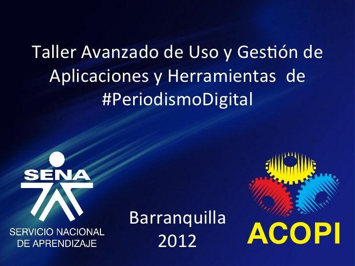 Taller Avanzado de Uso y Ges1ón de    Aplicaciones y Herramientas  de             #PeriodismoDi...