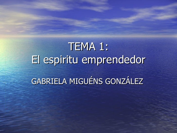 TEMA 1: El espiritu emprendedor GABRIELA MIGUÉNS GONZÁLEZ