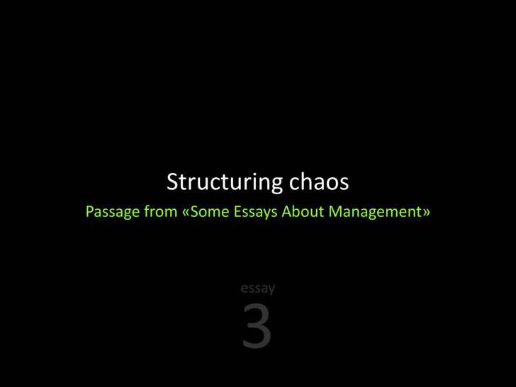 Structuring chaos Passage from «Some Essays About Management»                       essay                      3