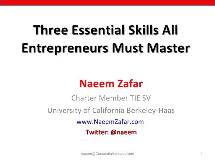 Three Essential Skills All Entrepreneurs Must Master Naeem Zafar Charter Member TIE SV University of California Berkeley-H...