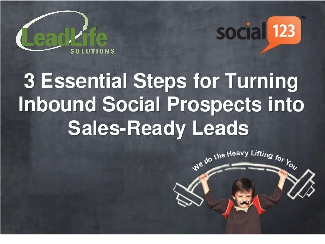 3 Essential Steps for TurningInbound Social Prospects into     Sales-Ready Leads                             eavy Lifting ...