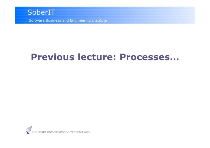 SoberIT Software Business and Engineering Institute     Previous lecture: Processes…      HELSINKI UNIVERSITY OF TECHNOLOGY