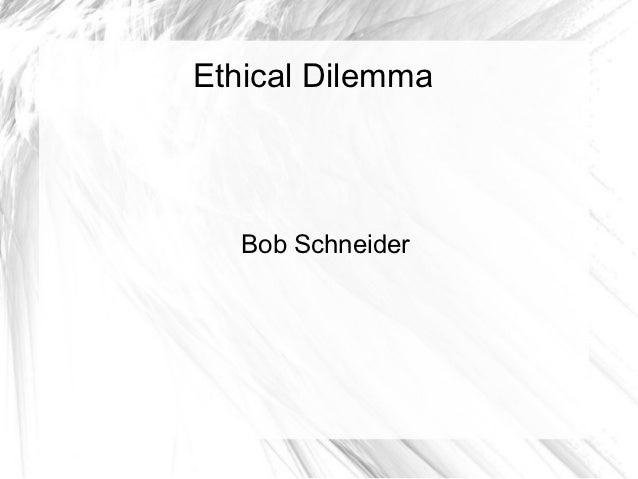 Ethical Dilemma   Bob Schneider
