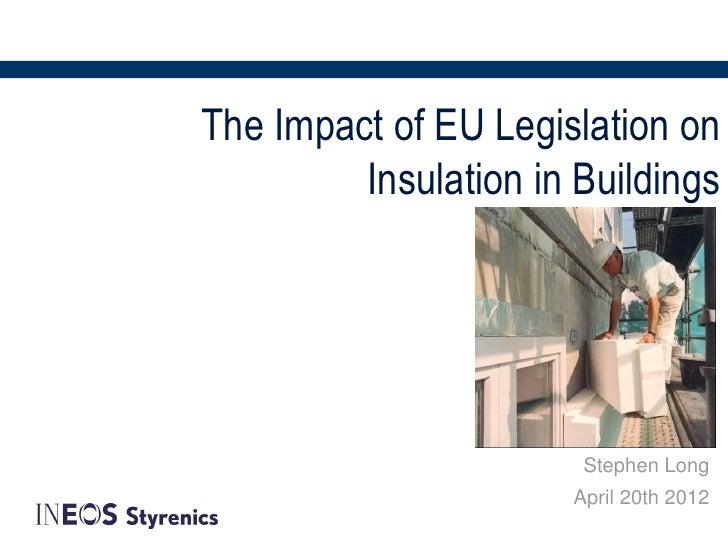 The Impact of EU Legislation on         Insulation in Buildings                       Stephen Long                      Ap...