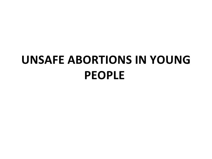 UNSAFE ABORTIONS IN YOUNG         PEOPLE